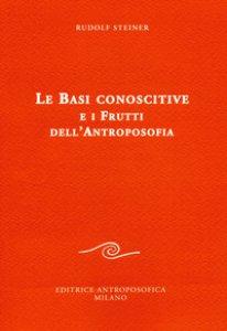 Copertina di 'Le basi conoscitive e i frutti dell'antroposofia'