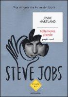 Steve Jobs. Follemente grande - Hartland Jessie