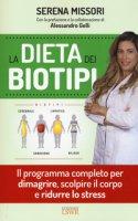 La dieta dei biotipi. Il programma completo per dimagrire, scolpire il corpo e ridurre lo stress - Missori Serena