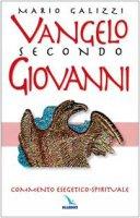 Vangelo secondo Giovanni. Commento esegetico-spirituale - Galizzi Mario