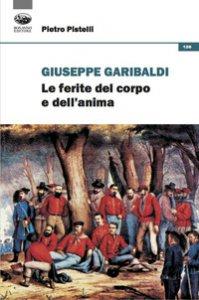 Copertina di 'Giuseppe Garibaldi. Le ferite del corpo e dell'anima'