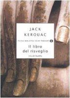 Il libro del risveglio. Vita del Buddha - Kerouac Jack