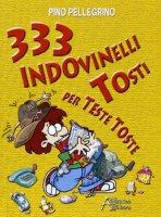 333  indovinelli tosti per teste toste - Pellegrino Pino