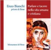 Paralare e tacere nella vita umana e cristiana - Enzo Bianchi