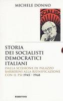 Storia dei socialisti democratici italiani. Dalla scissione di Palazzo Barberini alla riunificazione con il PSI (1945-1968) - Donno Michele