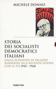 Copertina di 'Storia dei socialisti democratici italiani. Dalla scissione di Palazzo Barberini alla riunificazione con il PSI (1945-1968)'