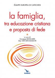 Copertina di 'La famiglia, tra educazione cristiana e proposta di fede'