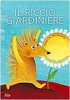 Il riccio giardiniere - Benevelli Alberto, Bertelle Nicoletta