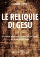 Le reliquie di Gesù - Alfredo Lissoni