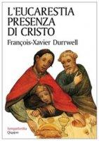 L' eucarestia presenza di Cristo - Durrwell François-Xavier