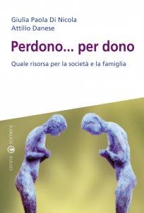 Copertina di 'Perdono... per dono. Quale risorsa per la società e la famiglia'