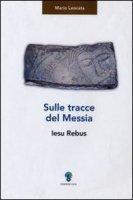 Sulle tracce del Messia. Iesu Rebus - Mario Leocata