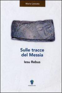 Copertina di 'Sulle tracce del Messia. Iesu Rebus'