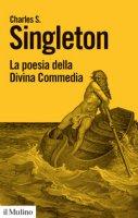 La poesia della Divina Commedia - Singleton Charles S.