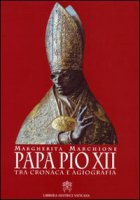 Papa Pio XII tra cronaca e agiografia - Marchione Margherita