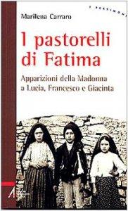 Copertina di 'I pastorelli di Fatima. Apparizioni della Madonna a Lucia, Giacinta e Francesco'