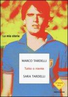 Tutto o niente. La mia storia - Tardelli Marco, Tardelli Sara
