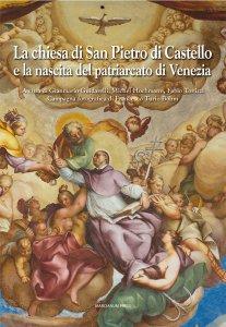 Copertina di 'La Chiesa di San Pietro di Castello e la nascita del Patriarcato di Venezia'