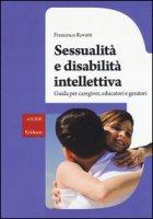 Sessualità e disabilità intellettiva. Guida per caregiver, educatori e genitori - Rovatti Francesco