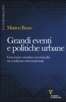 Grandi eventi e politiche urbane. Governare «routine eccezionali» un confronto internazionale - Basso Matteo