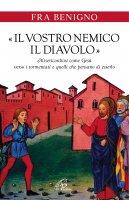 «Il vostro nemico, il diavolo» - Fra Benigno