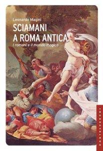 Copertina di 'Sciamani a Roma antica. I romani e il mondo magico'
