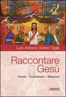 Raccontare Gesù. Parola, Comunione, Missione - Luis Antonio Tagle Gokim