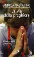 La via della preghiera - Andrea Gasparino
