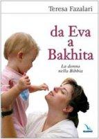 Da Eva a Bakhita. La donna nella Bibbia - Fazalari Teresa