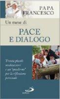 Un mese di pace e dialogo - Francesco (Jorge Mario Bergoglio)