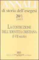 Annali di storia dell'esegesi. La costruzione dell'identità cristiana (I-VII secolo) [vol_20.1] / 2003