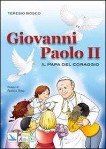 Copertina di 'Giovanni Paolo II. Il papa del coraggio'