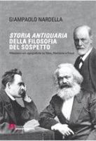 Storia antiquaria della filosofia del sospetto - Giampaolo Nardella