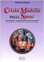Cristo modello degli sposi. Come possono i coniugi imitare Cristo non sposato? - Versaldi Giuseppe