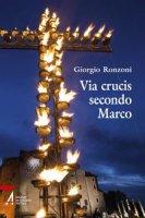 Via Crucis secondo Marco - Ronzoni Giorgio
