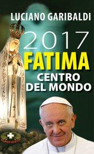 Copertina di '2017 Fatima centro del mondo'