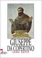 Giuseppe da Copertino. Uomo santo - Mattellini Giuseppe C.