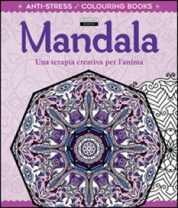 Copertina di 'Mandala. Una terapia creativa per l'anima. Antistress'