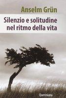Silenzio e solitudine nel ritmo della vita - Anselm Grün