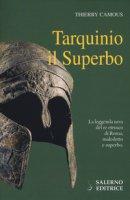 Tarquinio il Superbo. Il re maledetto degli Etruschi - Camous Thierry