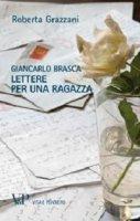 Giancarlo Brasca. Lettera per una ragazza - Roberta Grazzani