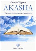 Akasha. La via all'indipendenza spirituale - Vignato Cristina