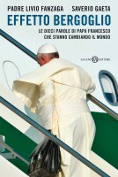 Effetto Bergoglio - Saverio Gaeta, Livio Fanzaga