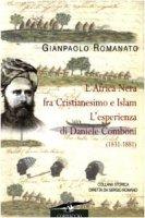 L' Africa Nera fra Cristianesimo e Islam. L'esperienza di Daniele Comboni (1831-1881) - Romanato Gianpaolo