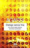 Dialogo senza fine. Una storia della scienza dai greci ad Einstein - Agassi Joseph, Agassi Aaron