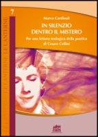 In silenzio dentro il mistero. Per una lettura teologica della poetica di Cesare Cellini - Marco Cardinali