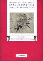 La medicina cinese. Spiriti, cuore ed emozioni - Rochat de la Vallée Elisabeth