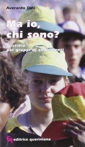 Copertina di 'Ma io, chi sono? Sussidio per gruppi di adolescenti'