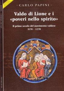 Copertina di 'Valdo di Lione e i «poveri nello spirito». . Il primo secolo del movimento valdese 1170-1270'