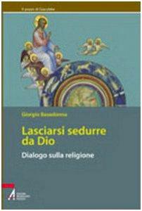 Copertina di 'Lasciarsi sedurre da Dio. Dialogo sulla religione'